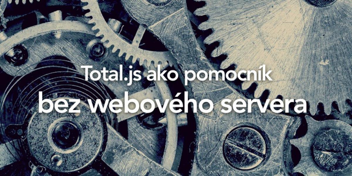 Total.js ako pomocník bez webového servera